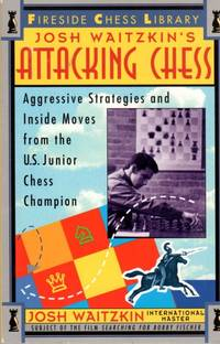 Josh Waitzkin's Attacking Chess: Aggressive Strategies and Inside Moves from the U.S. Junior Chess Champion