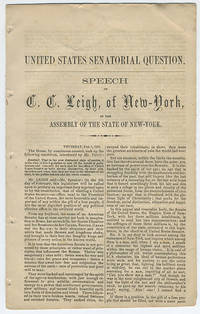 [drop title] United States Senatorial question. Speech of C. C. Leigh, of New-York in the Assembly of the state of New-York.