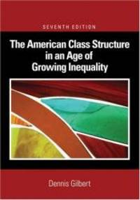 The American Class Structure in an Age of Growing Inequality by Dennis L. Gilbert - Paperback - 2008-06-09 - from Books Express and Biblio.com