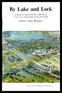 image of BY LAKE AND LOCK - A Guide to Historical Sites and Tours of the City and County of Peterborough