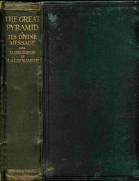 The Great Pyramid, Its Divine Message. An Original Co-ordination  Of Historical Documents and Archaeological Evidences. Vol. I. - Pyramid  Records. a Narrative of New Discoveries Concerning Civilisations  and Origin