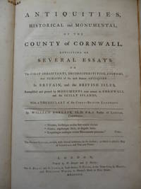 Antiquities, Historical and Monumental, of the County of Cornwall. Consisting of Several Essays on the First Inhabitants, Druid-Superstitions, Customs, and Remains of the Most Remote Antiquity in Britain, and the British Isles, Exemplified and Proved  ...