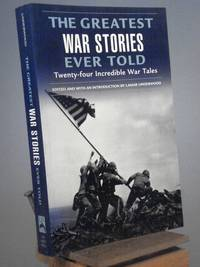 The Greatest War Stories Ever Told: Twenty-Four Incredible War Tales