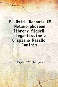 P. Ovid. Nasonis XV Metamorphoseon librorv figur� elegantissime a Crspiano Pass�o laminis 1607