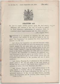 image of Leeds Corporation Act, 1914. An Act to confer further powers upon the lord mayor aldermen and citizens of the city of Leeds in regard to their tramways undertaking to empower them to construct street improvements and for other purposes. [7th August 1914.]