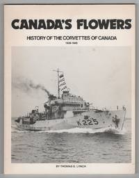 Canada's Flowers History of the Corvettes of Canada, 1939-1945