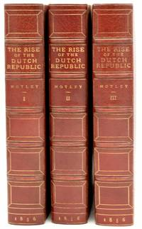 THE RISE OF THE DUTCH REPUBLIC.  A HISTORY. [3 VOLUMES]