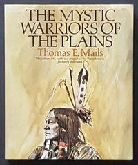 image of The Mystic Warriors of the Plains:  The Culture Arts Crafts and Religion of the Plains Indians Profusely Illustrated