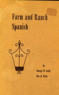 Farm and Ranch Spanish. by  George W  Rex R. ; Kelly - 1980 - from Joseph Valles - Books and Biblio.co.uk