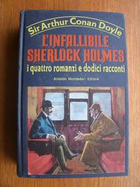 L'Infallibile Sherlock Holmes i quattro romanzi e dodici racconti by  Arthur Conan Doyle - Hardcover - Italian Translated Edition - 1985 - from Scene of the Crime Books, IOBA (SKU: biblio14590)