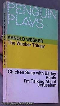 image of The Wesker Trilogy -- Chicken Soup with Barley & Roots & I'm Talking about Jerusalem (Penguin Plays PL 48)
