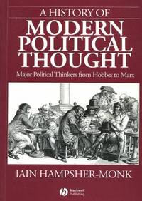 A History of Modern Political Thought : Major Political Thinkers from Hobbes to Marx by Iain Hampsher-Monk - 1993