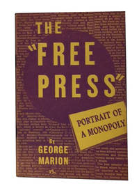 "The ""Free press"".  Portrait of a Monopoly by Marion, George - 1946"