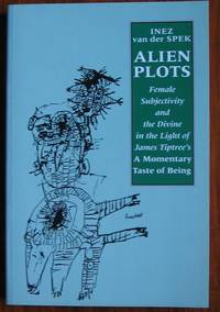 Alien Plots : Female Subjectivity and the Divine in the Light of James  Tiptree's `A Momentary Taste of Being' by  Inez van der Spek - Paperback - 2000 - from C L Hawley (SKU: 3128)
