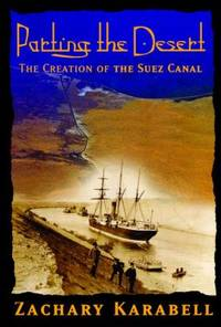 Parting the Desert : The Creation of the Suez Canal