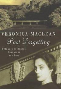 Past Forgetting : A Memoir of Heroes, Adventure and Love
