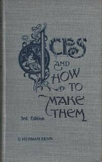 Ices, and How to Make Them. A Popular Treatise on Cream, Water, and Fancy Dessert Ices, Ice Puddings, Mousses, Parfaits, Granites, Cooling Cups, Punches, Etc.