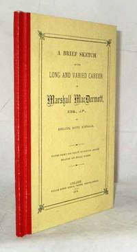 A Brief Sketch of the Long and Varied Career of Marshall MacDermott, Esq, JP, of Adelaide, South Australia
