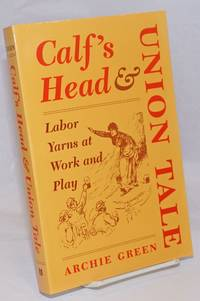 Calf's head & union tale, labor yarns at work and play