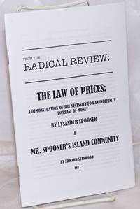image of From the Radical Review: The Law of Prices; A Demonstration of the Necessity for an Indefinite Increase of Money, by Lysander Spooner_Mr. Spooner's Island Community, by Edward Stanwood, 1877