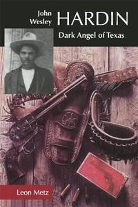 image of John Wesley Hardin : Dark Angel of Texas