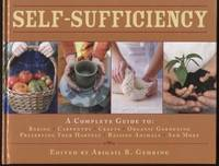 Self-Sufficiency ;  A Complete Guide to Baking, Carpentry, Crafts, Organic  Gardening, Preserving Your Harvest, Raising Animals, and More!    A  Complete Guide to Baking, Carpentry, Crafts, Organic Gardening, Preserving  Your Harvest, Raising Animals, and More!
