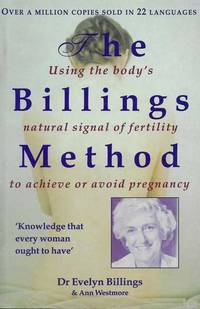 The Billing's Method: Using The Body's Natural Signal of Fertility to Achieve or Avoid Pregnancy