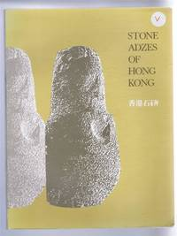 Stone Adzes of Hong Kong, An Illustrated Typology. Hong Kong Museum of History, Occasional Paper No. 1