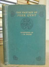 The Fantasy Of Peer Gynt Being Selections From The Dramatic Poem