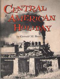 Central American Holiday A Guide to the Railroads of El Salvador,  Guatemala, and Mexico
