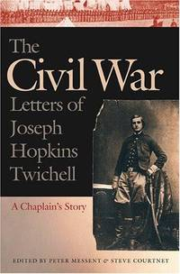 The Civil War Letters Of Joseph Hopkins Twichell: A Chaplain's Story
