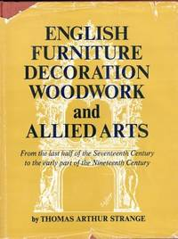 English Furniture Decoration Woodwork and Allied Arts: from the Last Half of the Seventeenth Century to the Early Part of the Nineteenth Century