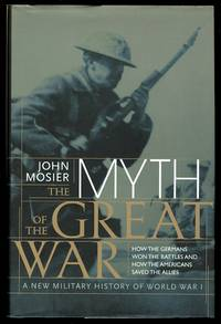 image of THE MYTH OF THE GREAT WAR: A NEW MILITARY HISTORY OF WORLD WAR I
