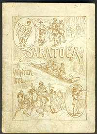 image of Saratoga: Winter and Summer. An Epitome of the Early History, Romance, Legends and Characteristics of the Greatest of American Resorts