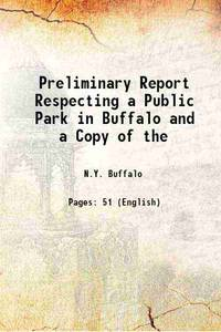 Preliminary Report Respecting a Public Park in Buffalo and a Copy of the 1869 [Hardcover]