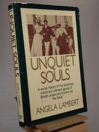 "Unquiet Souls: A Social History of The Illustrious, Irreverent, Intimate Group of British Aristocrats Known As ""The Souls"" - 1st US Edition/ 1st Printing"