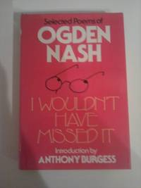 image of I Wouldn't Have Missed It - Selected Poems of Ogden Nash