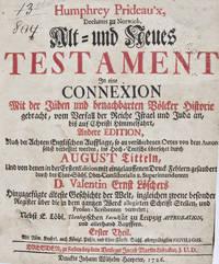 Alt-und Neues Testament in eine Connexion mit der Juden und Benachbarten Völcker Historie Gebracht, vom Verfall der Reiche Israel und Juda an, Biss auf Christi Himmelfahrt