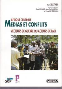Afrique centrale.  Médias et conflits, vecteurs de guerre ou acteurs de paix.
