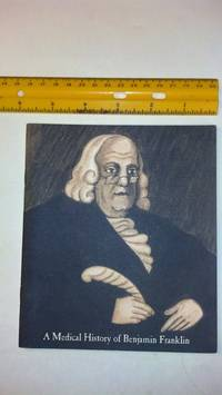 Medical History of Benjamin Franklin by  Benjamin Samuel Abeshouse - Paperback - n.d - from Early Republic Books and Biblio.com
