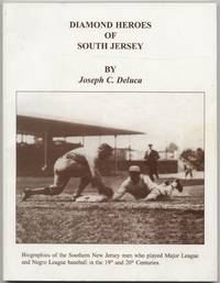 Diamond Heroes of South Jersey: Biographies of the Southern New Jersey Men Who Played Major League and Negro League Baseball in the 19th and 20th Centuries