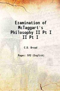 Ezamination of McTaggart's Philosophy Volume II Pt I 1938 [Hardcover]