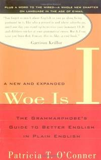 Woe Is I: The Grammarphobe's Guide to Better English in Plain English (Second Edition)