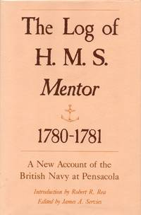 The Log of H.M.S. Mentor, 1780-1781 Being a New Account of the British Defeat at Pensacola