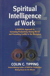 image of Spiritual Intelligence At Work A Radical Approach O Increasing  Productivity, Rasing Moral and Preventing Conflict in the Workplace