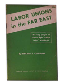 Labor Unions in the Far East by  Eleanor H Lattimore - Paperback - 1945 - from The Libriquarian, IOBA and Biblio.com
