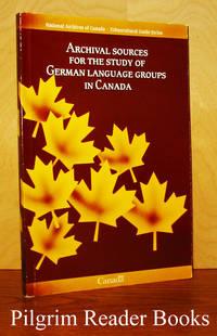 Archival Sources for the Study of German Language Groups in Canada  / Sources d'archives sur les groupes de langue allemande au Canada.