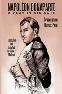 image of Napoleon Bonaparte: A Play in Six Acts