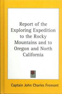 REPORT OF THE EXPLORING EXPEDITIONS TO THE ROCKY MOUNTAINS AND TO OREGON AND NORTH CALIFORNIA