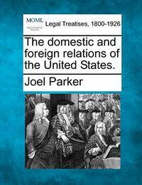 The Domestic and Foreign Relations of the United States.